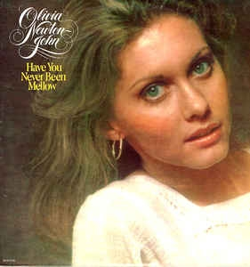 Olivia Newton-John ‎– Have You Never Been Mellow (nos)