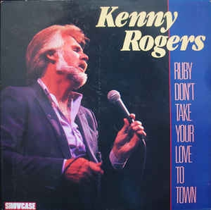 Kenny Rogers ‎– Ruby Don´t Take Your Love To Town