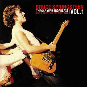 Bruce Springsteen ‎– The Gap Year Broadcast Vol 1: Live In Cleveland 7th April 1976