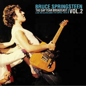 Bruce Springsteen ‎– The Gap Year Broadcast Vol 2: Live In Cleveland 7th April 1976