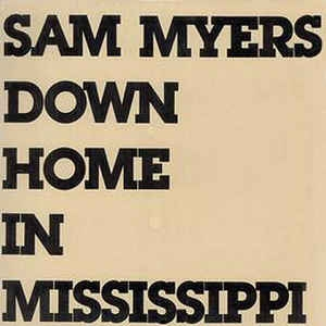 Sam Myers ‎– Down Home In Mississippi