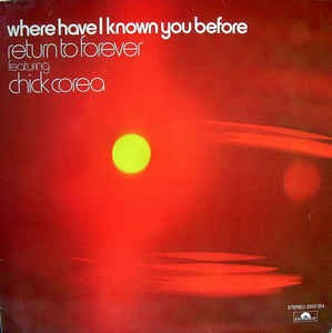 Return To Forever Featuring Chick Corea ‎– Where Have I Known You Before